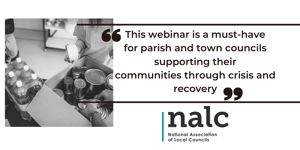 "Quote from National Association of Local Councils: ""This webinar is a must-have for parish and town councils supporting their communities through crisis and recovery."""